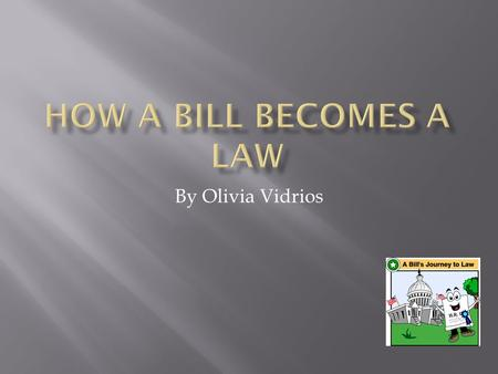 By Olivia Vidrios. IF BILL INTRODUCED BY A CONGRESSMAN IF BILL INTRODUCED BY A SENATOR  Sent to the House of Representative Clerk for an HR# and title.