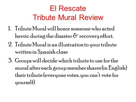 El Rescate Tribute Mural Review 1.Tribute Mural will honor someone who acted heroic during the disaster & recovery effort. 2.Tribute Mural is an illustration.