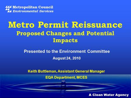 Metropolitan Council Environmental Services A Clean Water Agency Presented to the Environment Committee August 24, 2010 Metro Permit Reissuance Proposed.