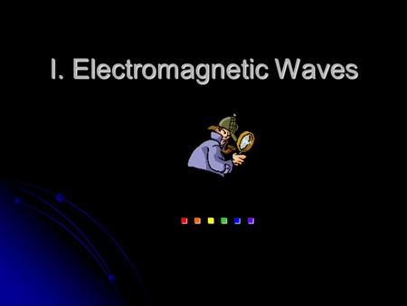 I. Electromagnetic Waves