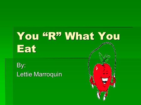 "You ""R"" What You Eat By: Lettie Marroquin. Food Guide Pyramid  The US Department of Agriculture's Food Guide can be used to assess your eating Guide."