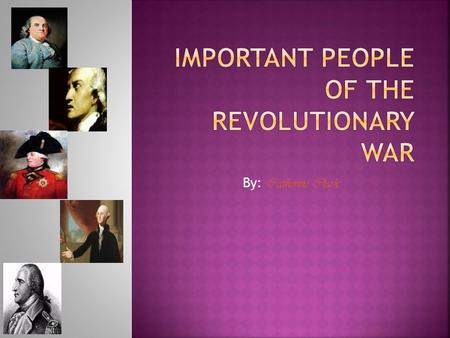 By: Catherine Clark Everybody knows that there are many important people involved in the Revolutionary War, But in this powerpoint, you will see the.