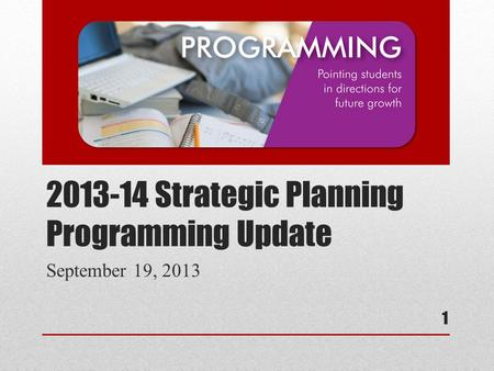 2013-14 Strategic Planning Programming Update September 19, 2013 1.