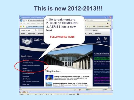 1. Go to oakmont.org 2. Click on HOMELINK 3. AERIES has a new look! FOLLOW DIRECTIONS This is new 2012-2013!!!