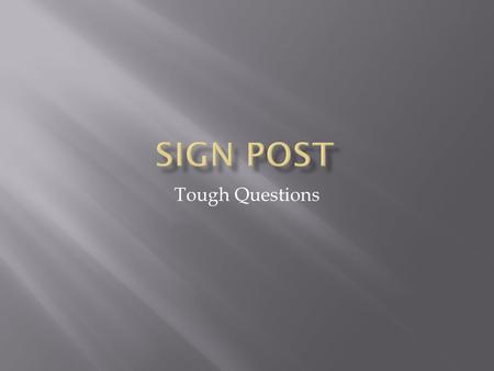 Sign Post Tough Questions.