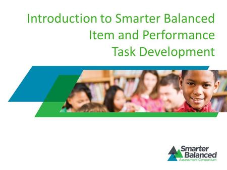 Introduction to Smarter Balanced Item and Performance Task Development.