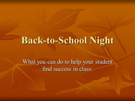 Back-to-School Night What you can do to help your student find success in class: