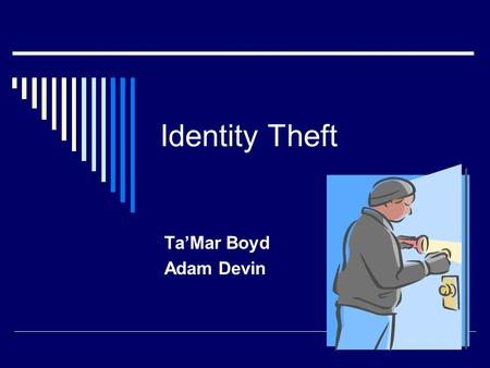 Identity Theft Ta'Mar Boyd Adam Devin. What is Identity Theft  Identity theft occurs when someone uses your personally identifying information, like.