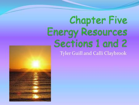 Chapter Five Energy Resources Sections 1 and 2