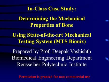 In-Class Case Study: Determining the Mechanical Properties of Bone Using State-of-the-art Mechanical Testing System (MTS Bionix) Prepared by Prof. Deepak.
