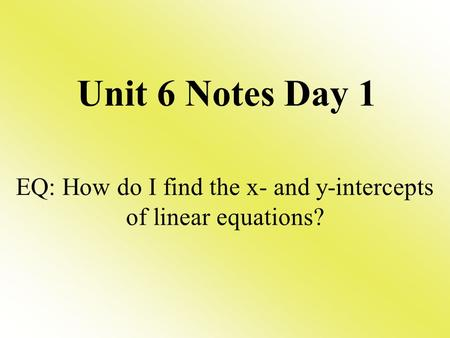 EQ: How do I find the x- and y-intercepts of linear equations?