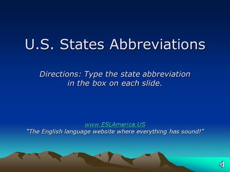"U.S. States Abbreviations Directions: Type the state abbreviation in the box on each slide. www.ESLAmerica.US ""The English language website where everything."