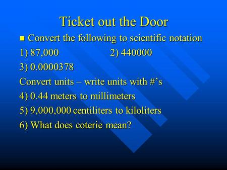 Ticket out the Door Convert the following to scientific notation