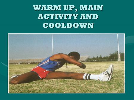 WARM UP, MAIN ACTIVITY AND COOLDOWN. WARM UP Gradually raises body temperature and heart rate We warm up for 3 reasons: 1.To prevent injury 2.To improve.