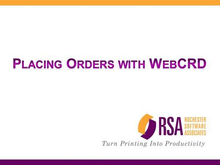 Session Agenda  What is WebCRD?  The four ways to place an order  Placing an order from an application  Uploading a document  Placing a Catalog order.