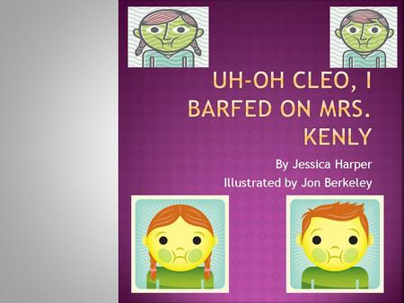 By Jessica Harper Illustrated by Jon Berkeley.  Main Character – Cleo  Mrs. Kenly  Katy Kenly  Courtney Kling  Mr. Kling  Mrs. Kling  Maddy and.