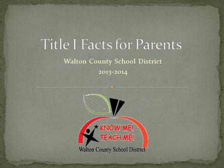 Walton County School District 2013-2014. Title I is a federal program designed to offer supplemental services and supplies to schools with a high rate.