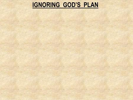 IGNORING GOD'S PLAN. 1. MARRYING AN UNBELIEVER. 2 Corinthians 6:14 - Do not be bound together with unbelievers;