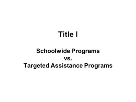 Schoolwide Programs vs. Targeted Assistance Programs