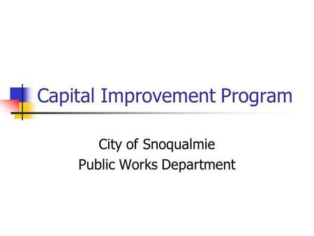 Capital Improvement Program City of Snoqualmie Public Works Department.