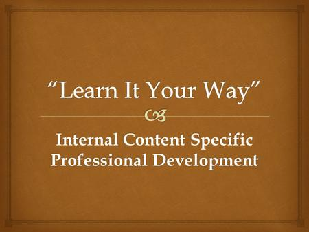 Internal Content Specific Professional Development.