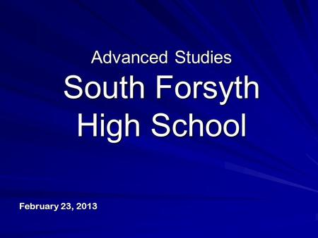 Advanced Studies South Forsyth High School February 23, 2013.