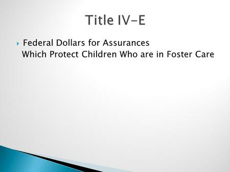  Federal Dollars for Assurances Which Protect Children Who are in Foster Care.