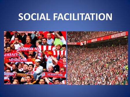 SOCIAL FACILITATION. Is the effect that the presence of spectators has on the way sportspeople play or perform CAN BE POSITIVE or NEGATIVE.