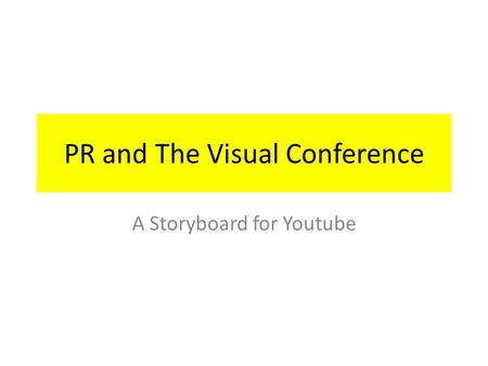 PR and The Visual Conference A Storyboard for Youtube.