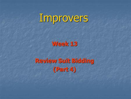 Improvers Week 13 Review Suit Bidding (Part 4). Review Suit Bidding (Part 4) More about opener's re-bids More about opener's re-bids When we open 1 of.