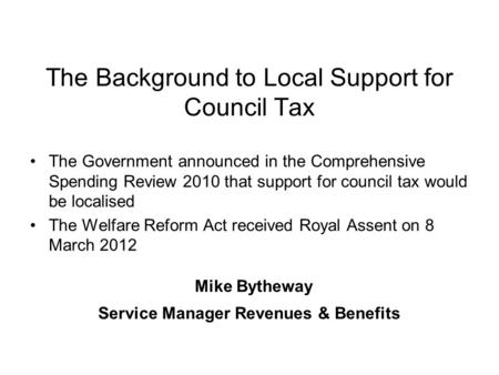 The Background to Local Support for Council Tax The Government announced in the Comprehensive Spending Review 2010 that support for council tax would be.