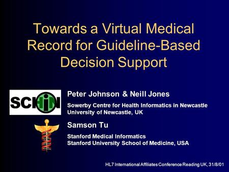 Towards a Virtual Medical Record for Guideline-Based Decision Support Peter Johnson & Neill Jones Sowerby Centre for Health Informatics in Newcastle University.