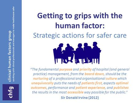 "Getting to grips with the human factor: Strategic actions for safer care ""The fundamental purpose and priority of hospital (and general practice) management,"