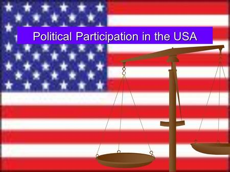 Political Participation in the USA. Participation in the USA American citizens can participate in many ways during elections. American citizens can participate.