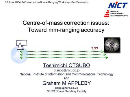 Centre-of-mass correction issues: Toward mm-ranging accuracy Toshimichi OTSUBO National Institute of Information and Communications Technology.