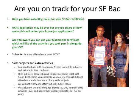 Are you on track for your SF Bac Have you been collecting hours for your SF Bac certificate? UCAS application may be over but are you aware of how useful.