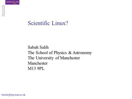 Sabah Salih The School of Physics & Astronomy The University of Manchester Manchester M13 9PL Scientific Linux?