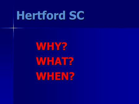Hertford SC WHY?WHAT?WHEN?. Anaerobic (lactic) No Oxygen Sp 1 and 2 Aerobic Aerobic With Oxygen With Oxygen End I, II, III and End I, II, III and Race.