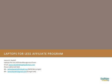 LAPTOPS FOR LESS AFFILIATE PROGRAM James D. Nardell Laptops For Less Affiliate Management Team