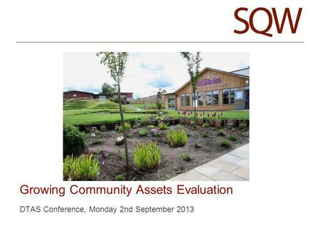 DTAS Conference, Monday 2nd September 2013 Growing Community Assets Evaluation.