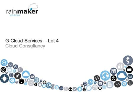 © 2013 Rainmaker Solutions Limited. All rights reserved. G-Cloud Services – Lot 4 Cloud Consultancy.