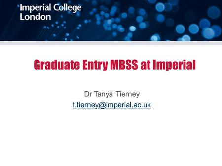 Graduate Entry MBSS at Imperial Dr Tanya Tierney