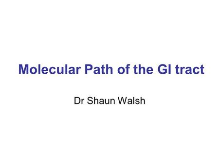 Molecular Path of the GI tract Dr Shaun Walsh. Mutation analysis in Tumours A new challenge for oncologists, surgeons pathologists and for patients I'm.