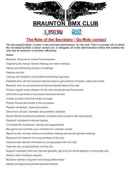 BRAUNTON BMX CLUB The Role of the Secretary / Go-Ride contact The Secretary/Go-Ride Contact is the principal administrator for the club. This is a pivotal.