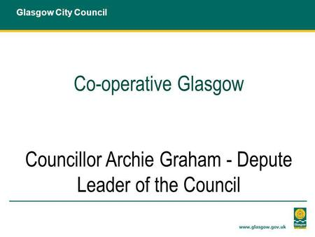 Co-operative Glasgow Councillor Archie Graham - Depute Leader of the Council Glasgow City Council.