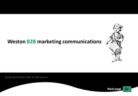 Weston B2B marketing communications Next page © Copyright GH Weston 2011. All rights reserved.