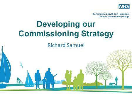 Developing our Commissioning Strategy Richard Samuel.