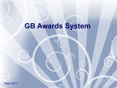 GB Awards System Sept 2011. Why do we give awards / badges? To say YES! and celebrate To say YES! and celebrate To foster pride and self esteem To foster.