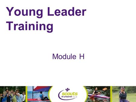 Young Leader Training Module H By the end of tonight you will be able to- Recognise where to get programme ideas Recognise programme building blocks.