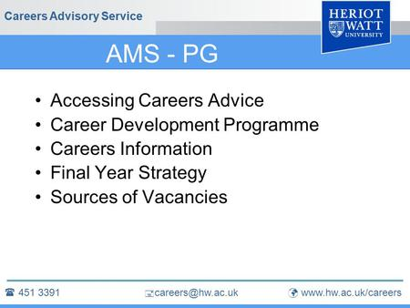  Careers Advisory Service AMS - PG Accessing Careers Advice Career Development Programme Careers Information Final Year Strategy Sources.